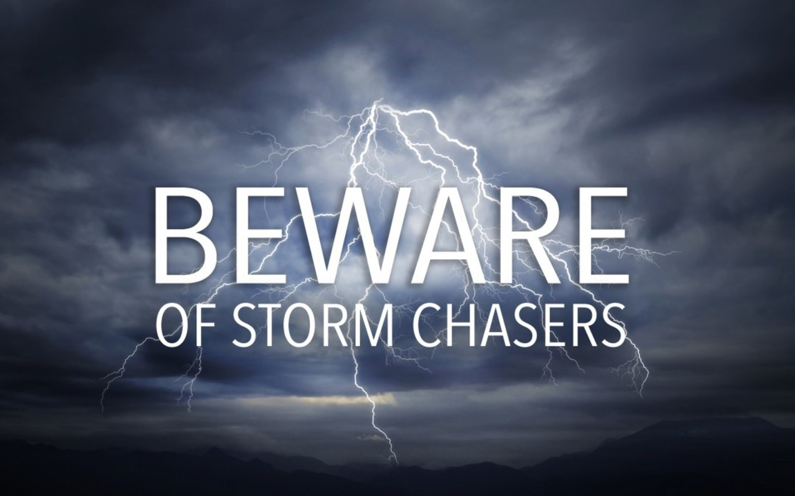 beware storm chasers